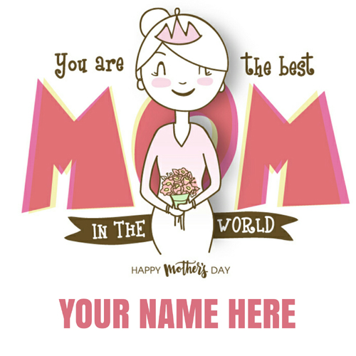 You Are The Best Mom Mothers Day Greeting With Name