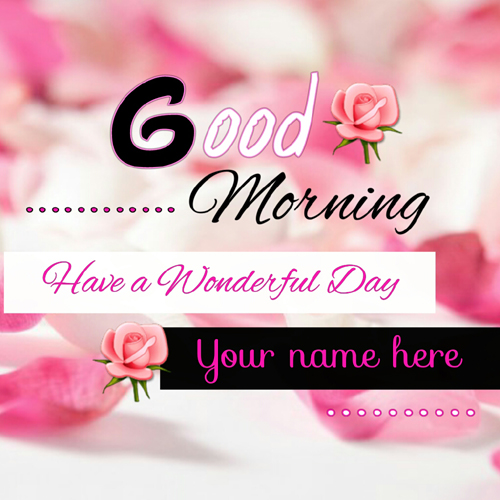 Good Morning Have A Wonderful Day Greeting With Name
