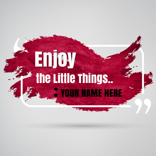 Enjoy The Little Things Motivational Greeting With Name