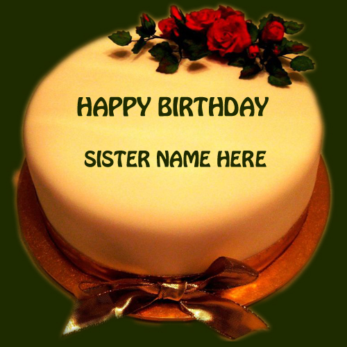 name on happy birthday cake for dear sister on happy birthday cake for my sister