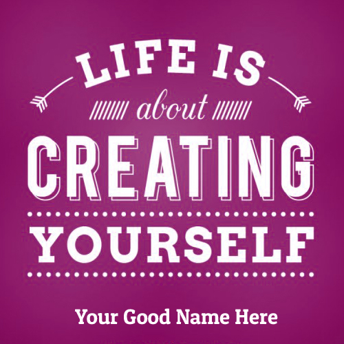 Write Name on Life is About Creating Yourself Slogan Pi