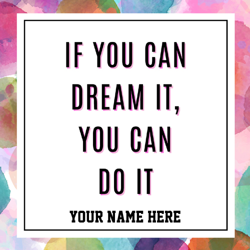 If You Can Dream it You Can Do It Quote Pics With Name