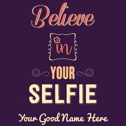 Write Name on Inspirational Quote Believe in Your Selfi