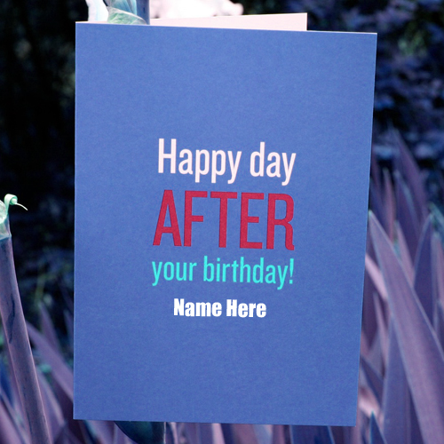 Write Name On Happy Day After Your Birthday Greeting