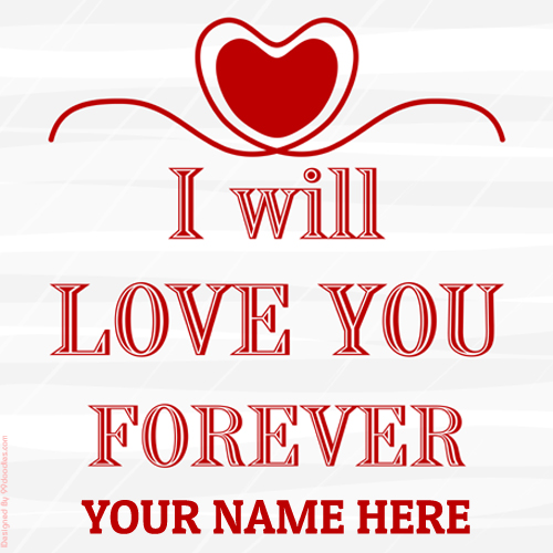 I Will Love You Forever Cute Greeting With Your Name